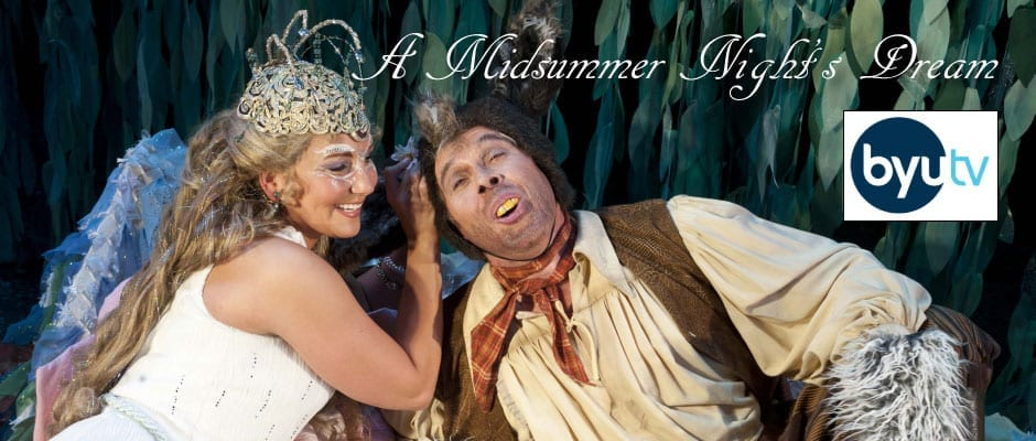 Insider's scoop on BYUtv's broadcast of A MIDSUMMER NIGHT'S DREAM
